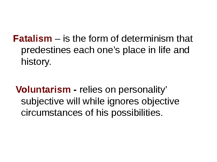 Fatalism  – is the form of determinism that predestines each one's place in life and
