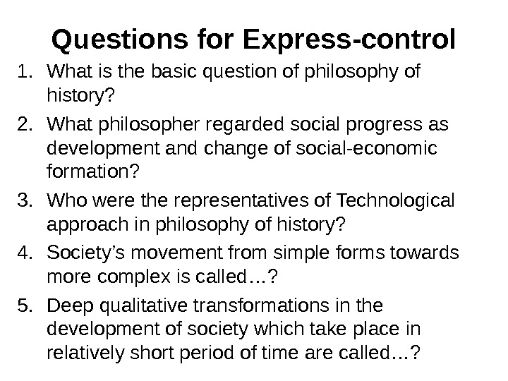 Questions for Express-control 1. What is the basic question of philosophy of history? 2. What philosopher