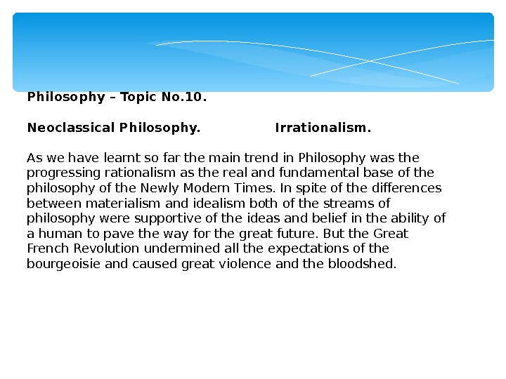 Philosophy – Topic No. 10.  Neoclassical Philosophy.   Irrationalism.  As we have learnt