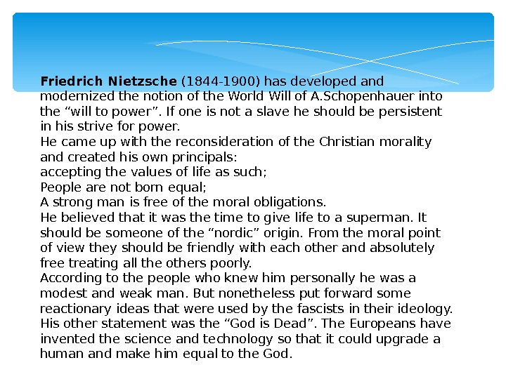 Friedrich Nietzsche (1844 -1900) has developed and modernized the notion of the World Will of A.