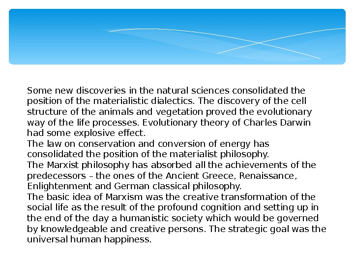 Some new discoveries in the natural sciences consolidated the position of the materialistic dialectics. The discovery