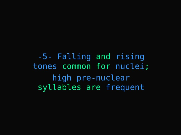 -5 -  Falling and rising tones common for nuclei ; high pre-nuclear