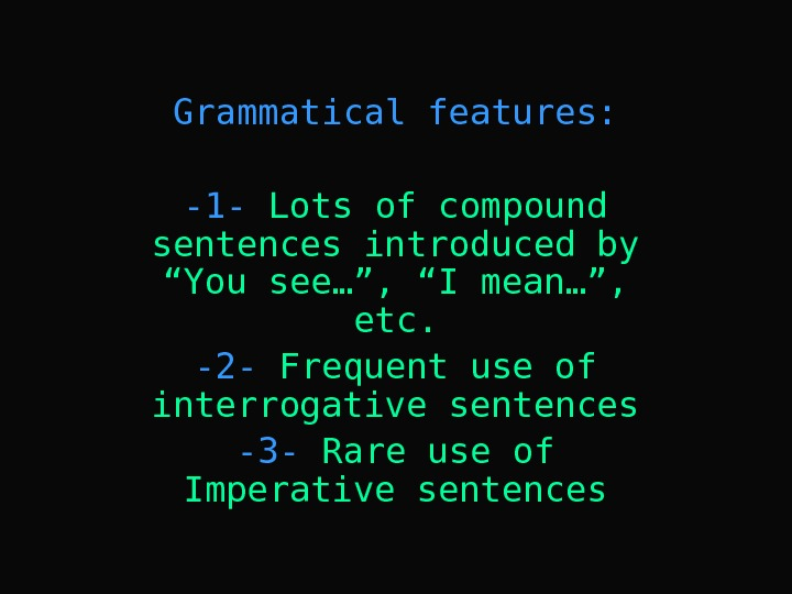 "Grammatical features: -1 - Lots of compound sentences introduced by ""You see…"", ""I mean…"","