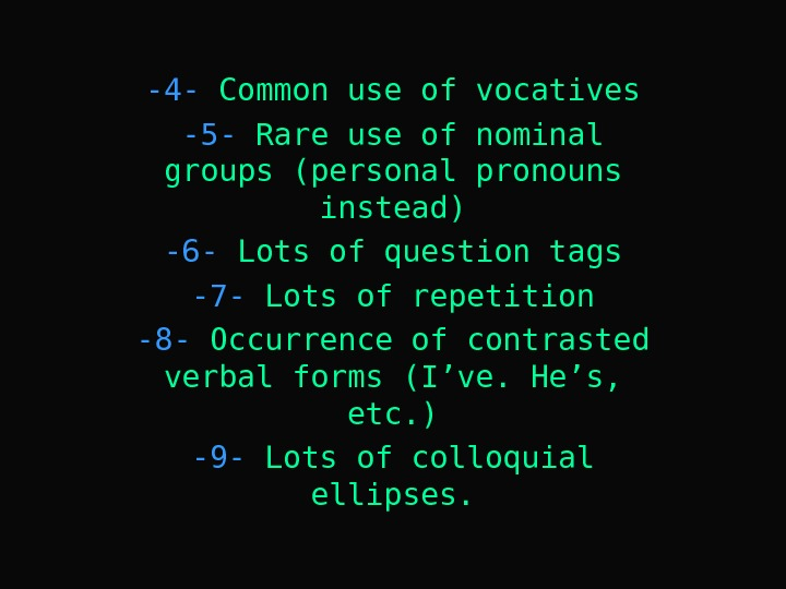 -4 - Common use of vocatives -5 - Rare use of nominal groups (personal