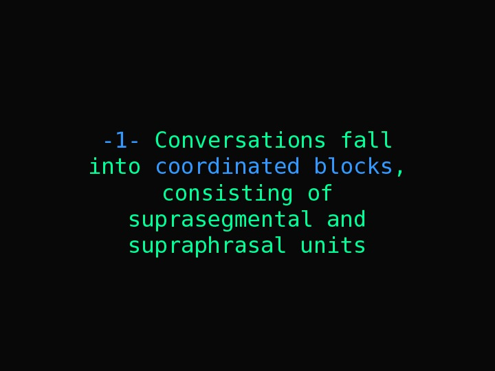 -1 - Conversations fall into coordinated blocks ,  consisting of suprasegmental and supraphrasal