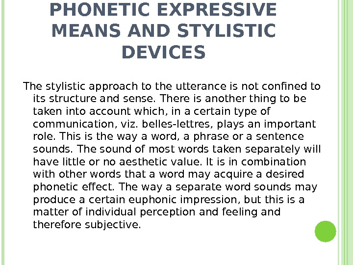 PHONETIC EXPRESSIVE MEANS AND STYLISTIC  DEVICES The stylistic approach to the utterance is not confined
