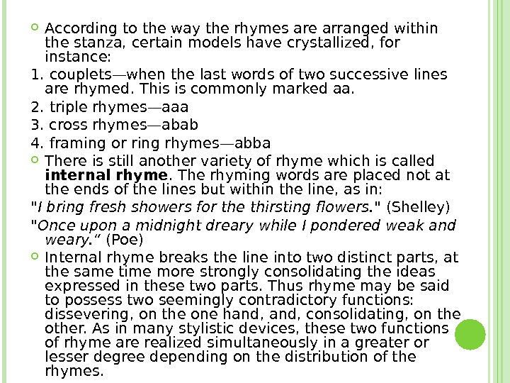 According to the way the rhymes are arranged within the stanza, certain models have crystallized,