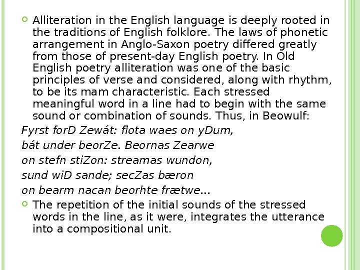 Alliteration in the English language is deeply rooted in the traditions of English folklore. The