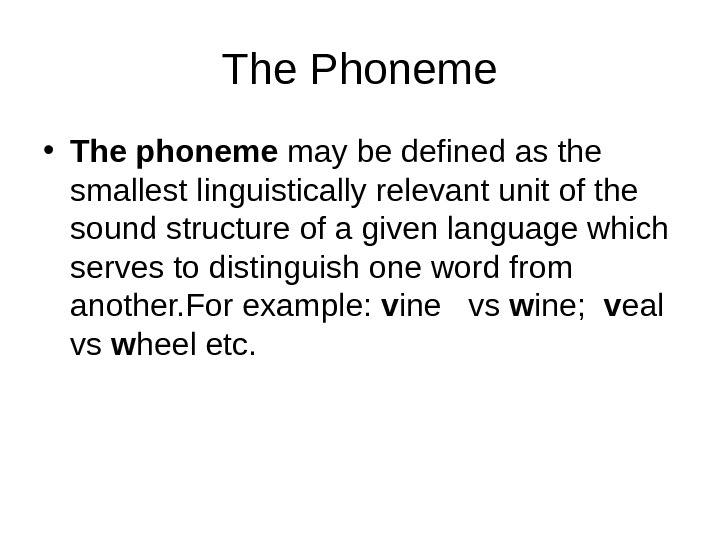 The Phoneme • The phoneme may be defined as the smallest linguistically relevant unit