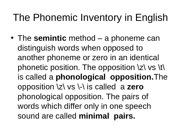 The Phonemic Inventory in English • The semintic method – a phoneme can distinguish