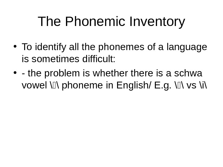 The Phonemic Inventory • To identify all the phonemes of a language is sometimes