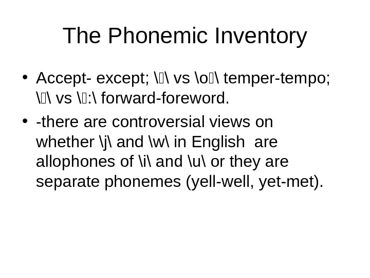 The Phonemic Inventory • Accept- except; \ \ vs \o \ temper-tempo;