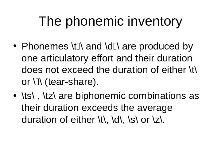 The phonemic inventory • Phonemes \t \ and \d \ are produced by one