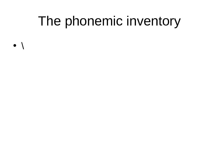 The phonemic inventory • \