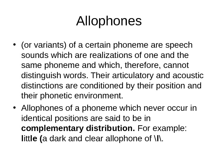 Allophones • (or variants) of a certain phoneme are speech sounds which are realizations