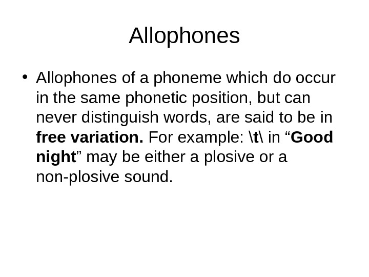 Allophones • Allophones of a phoneme which do occur in the same phonetic position,