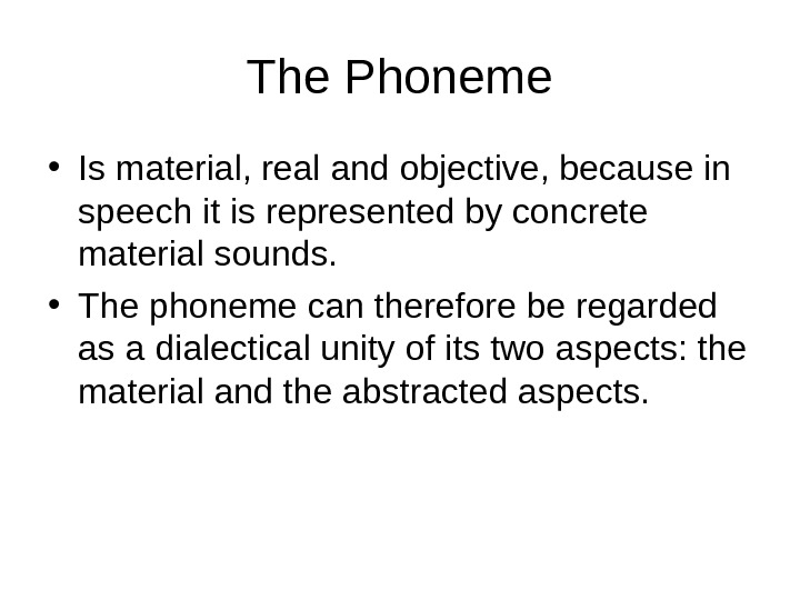 The Phoneme • Is material, real and objective, because in speech it is represented