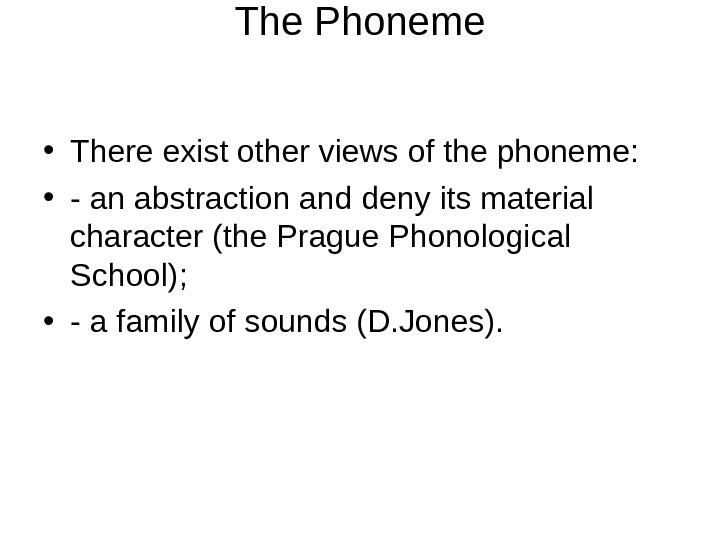 The Phoneme • There exist other views of the phoneme:  • - an