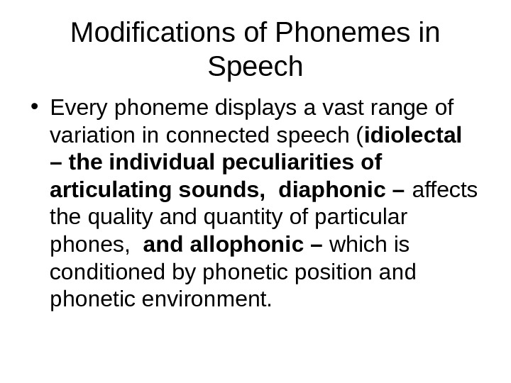Modifications of Phonemes in Speech • Every phoneme displays a vast range of variation