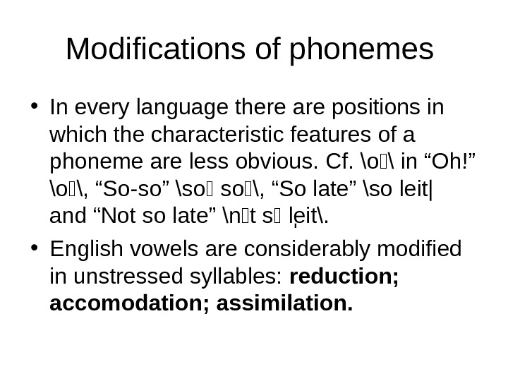 Modifications of phonemes  • In every language there are positions in which the