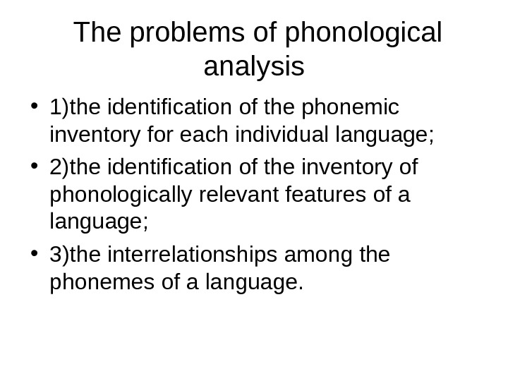 The problems of phonological analysis • 1)the identification of the phonemic inventory for each individual