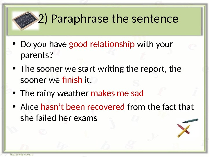 2) Paraphrase the sentence  • Do you have good relationship with your parents?  •
