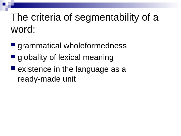 The criteria of segmentability of a word:  grammatical wholeformedness globality of lexical meaning