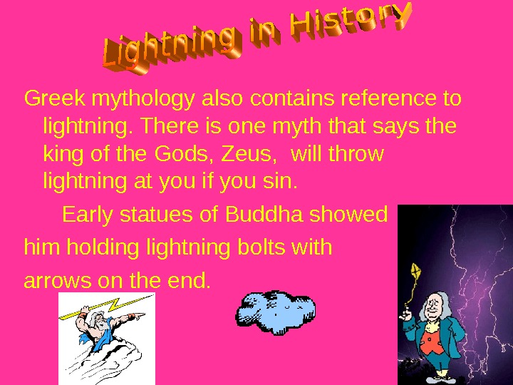 Greek mythology also contains reference to lightning. There is one myth that says the