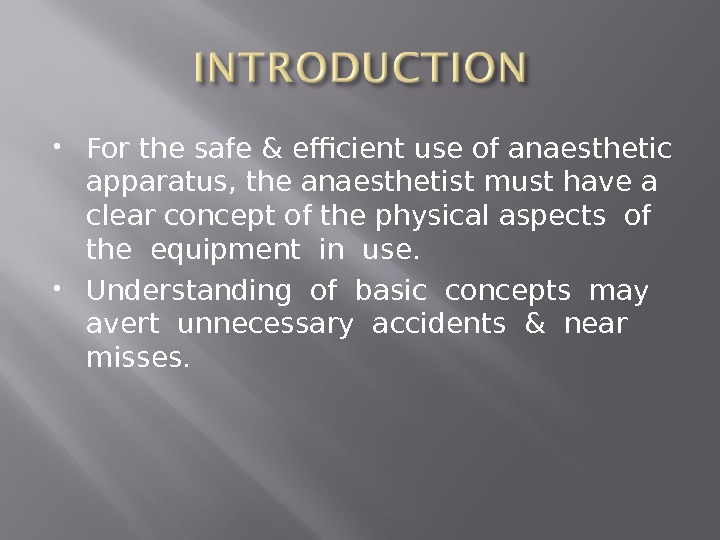 For the safe & efficient use of anaesthetic apparatus, the anaesthetist must have a clear