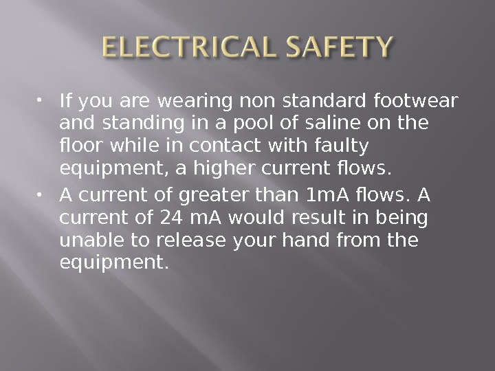 If you are wearing non standard footwear and standing in a pool of saline on