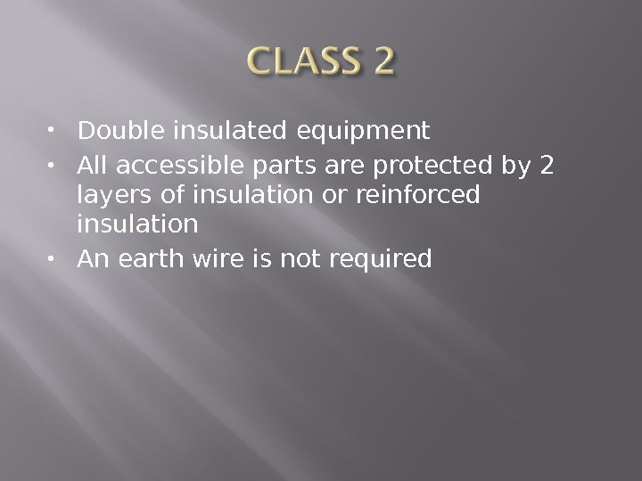 Double insulated equipment All accessible parts are protected by 2 layers of insulation or reinforced