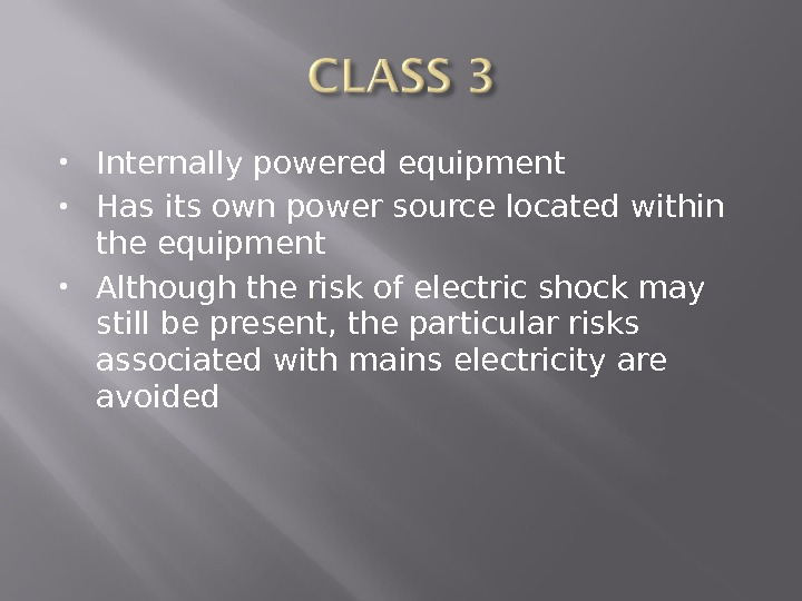 Internally powered equipment Has its own power source located within the equipment Although the risk