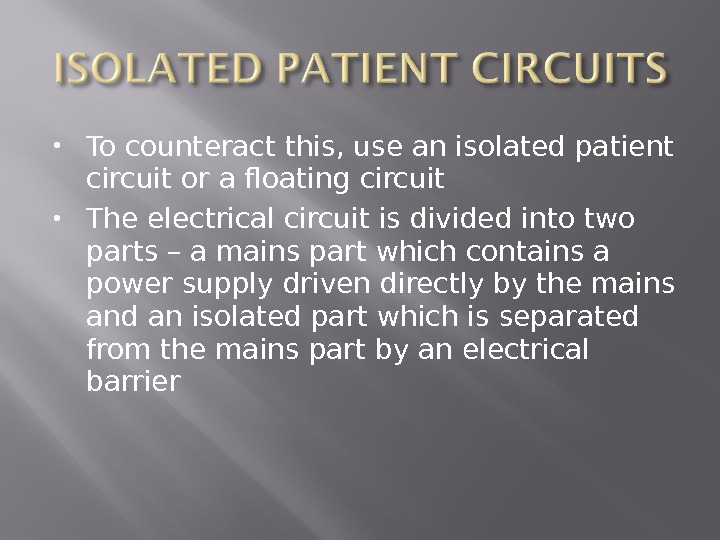 To counteract this, use an isolated patient circuit or a floating circuit The electrical circuit
