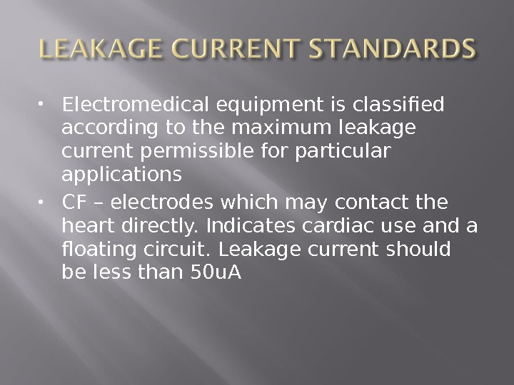 Electromedical equipment is classified according to the maximum leakage current permissible for particular applications CF
