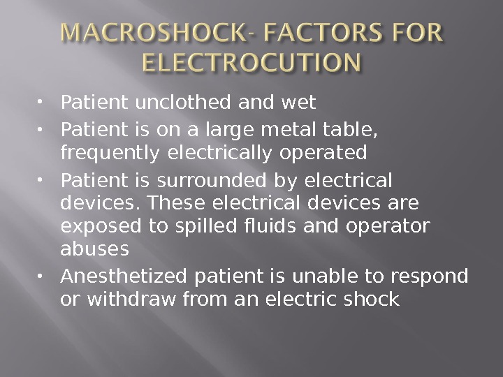 Patient unclothed and wet Patient is on a large metal table,  frequently electrically operated