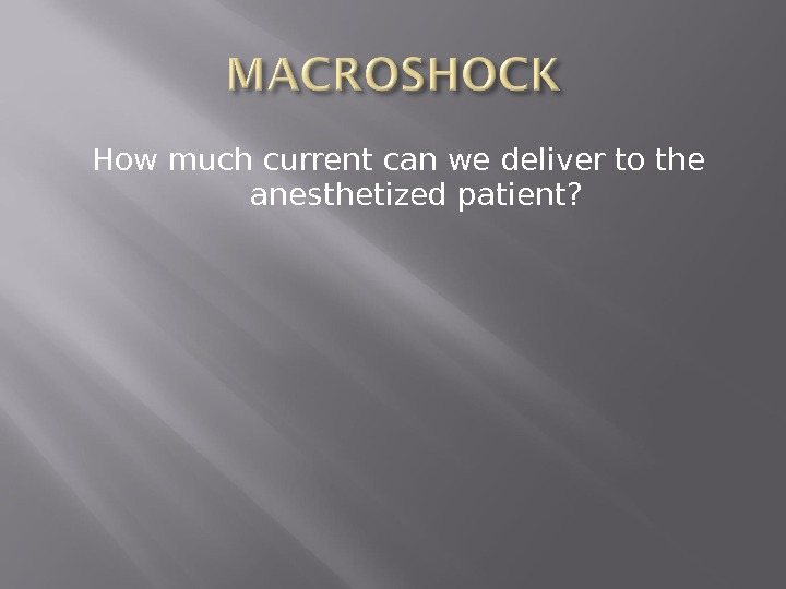 How much current can we deliver to the anesthetized patient?