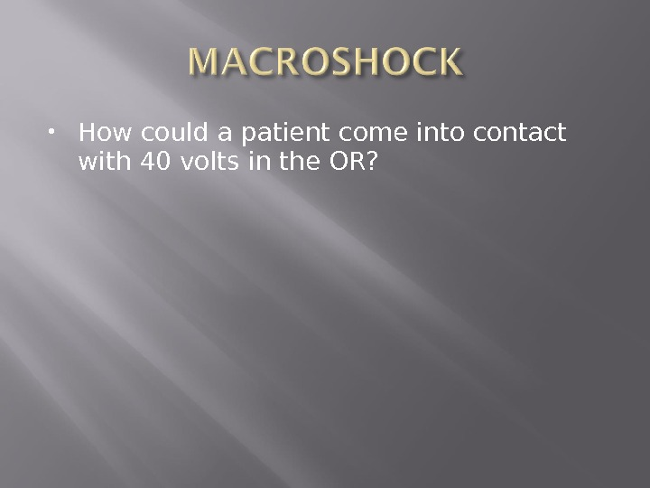 How could a patient come into contact with 40 volts in the OR?