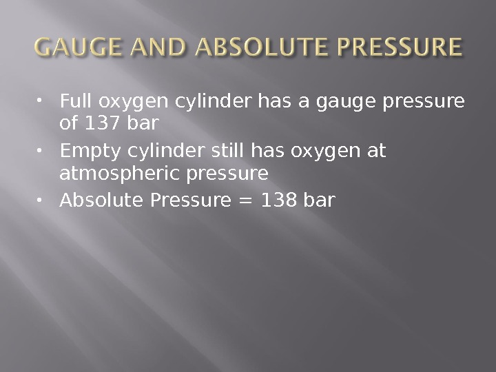 Full oxygen cylinder has a gauge pressure of 137 bar Empty cylinder still has oxygen