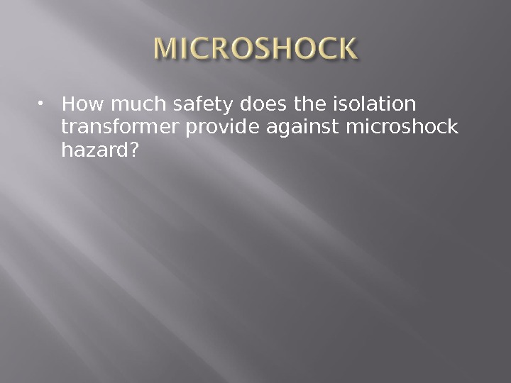How much safety does the isolation transformer provide against microshock hazard?