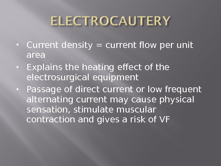 Current density = current flow per unit area Explains the heating effect of the electrosurgical
