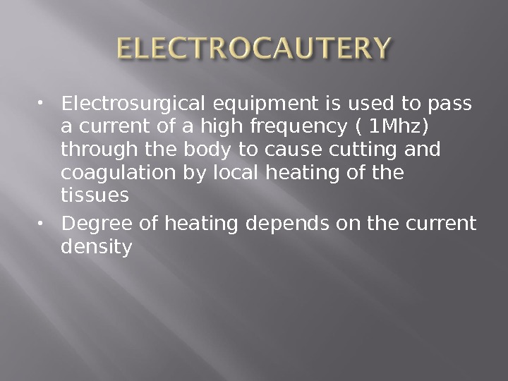 Electrosurgical equipment is used to pass a current of a high frequency ( 1 Mhz)