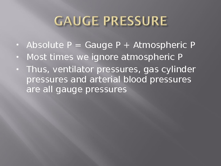 Absolute P = Gauge P + Atmospheric P Most times we ignore atmospheric P Thus,