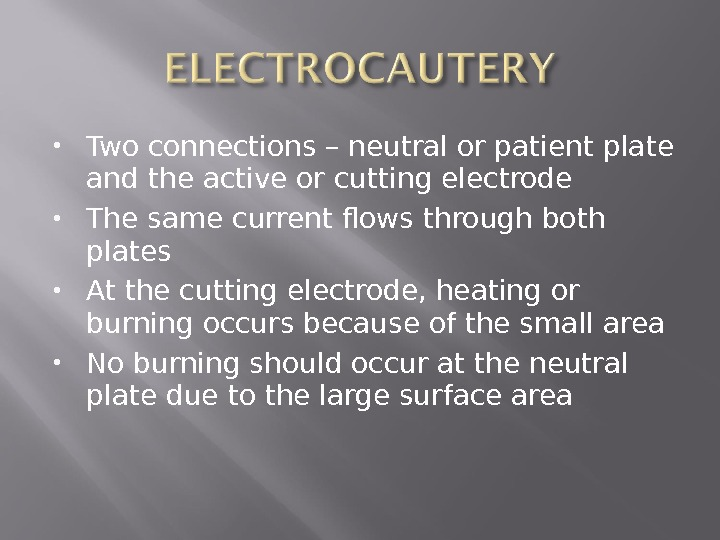 Two connections – neutral or patient plate and the active or cutting electrode The same