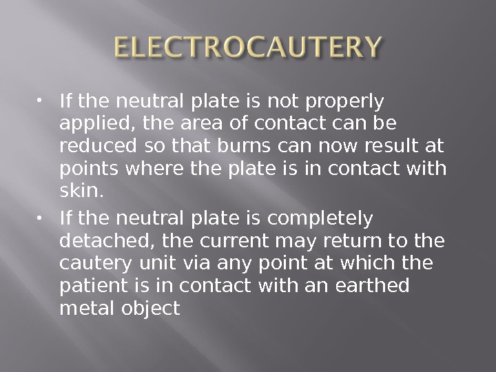 If the neutral plate is not properly applied, the area of contact can be reduced