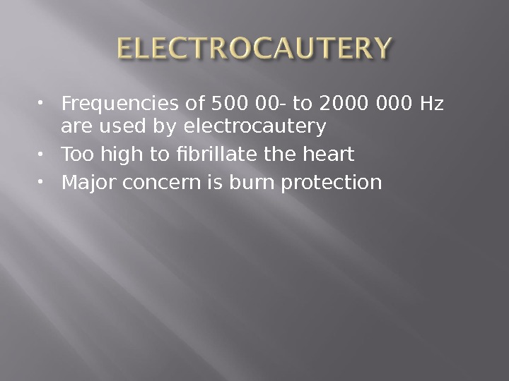 Frequencies of 500 00 - to 2000 Hz are used by electrocautery Too high to