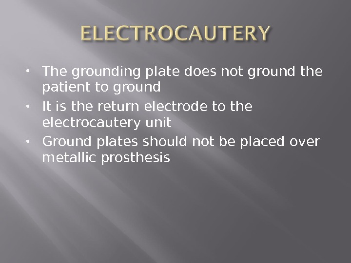 The grounding plate does not ground the patient to ground It is the return electrode
