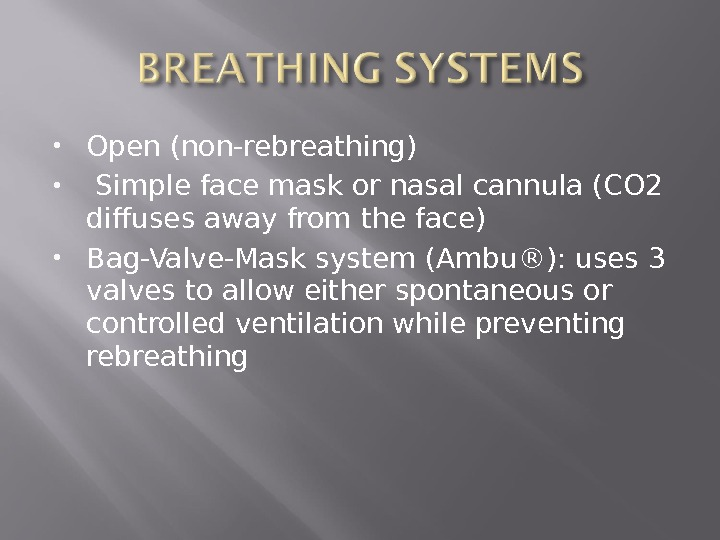 Open (non-rebreathing)  Simple face mask or nasal cannula (CO 2 diffuses away from the
