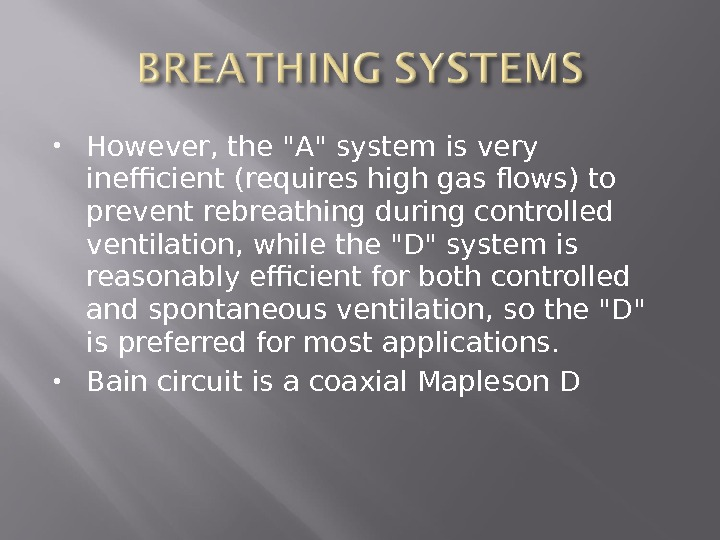 However, the A system is very inefficient (requires high gas flows) to prevent rebreathing during
