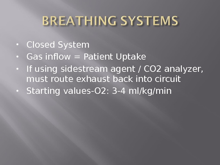 Closed System  Gas inflow = Patient Uptake  If using sidestream agent / CO