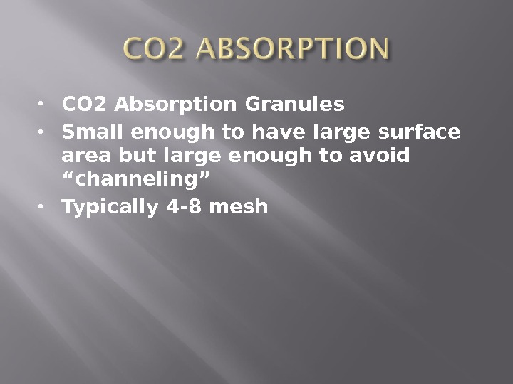 CO 2 Absorption Granules  Small enough to have large surface area but large enough